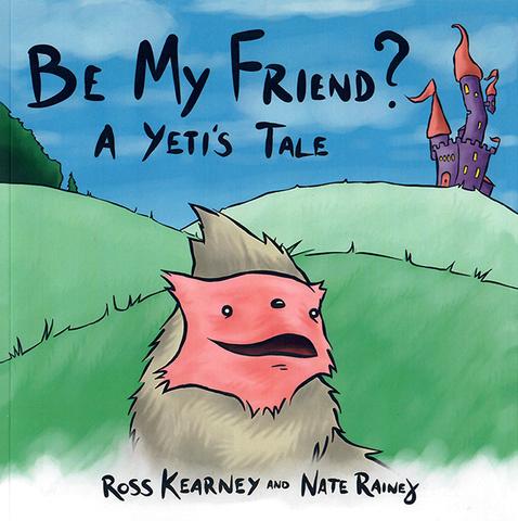 Be My Friend? A Yeti's Tale by Ross Kearney and Nate Rainey
