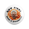 "Guy Fieri Mom's Shaghetti 1.25"" Pin"