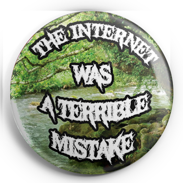 "The Internet Was A Terrible Mistake 1.25"" Pin"