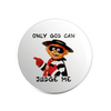 "Only God Can Judge Me 1.25"" Pin"