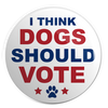 "I Think Dogs Should Vote 1.25"" Pin"