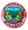 Embroidered Patch : I See Through All Your Bullshit