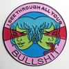 Enamel Pin: I See Through All Your Bullshit by Jenn Woodall