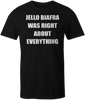 JELLO BIAFRA WAS RIGHT ABOUT EVERYTHING : T-SHIRT