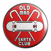 "Old Man Skate Club 1.25"" Pin"