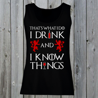 That's What I Do I Drink And I Know Things Women's Lady Fit Tank Top. Tyrion Lannister Quote.