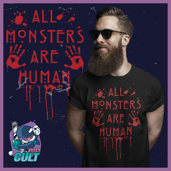 All Monsters Are Human Bloody T-Shirt T-Shirts