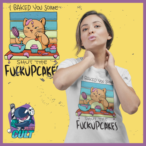 I Baked You Some Shut The Fuckupcakes T Shirt Unisex S T-Shirts