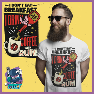 I Dont Eat Breakfast Drink Coffee With Rum T Shirt Unisex S T-Shirts