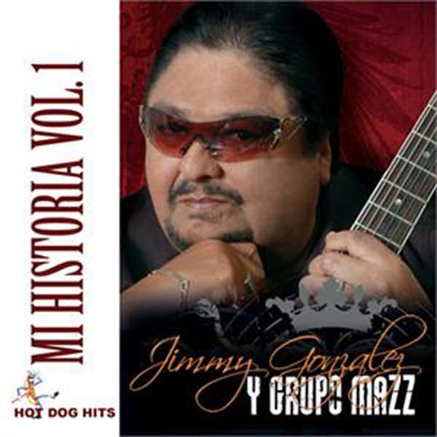 Jimmy Gonzalez Y Grupo Mazz- Mi Historia Vol. 1 - Hot Dog Hits