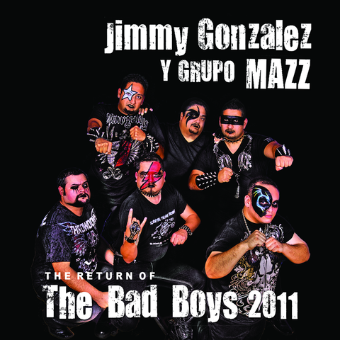 Jimmy Gonzalez Y Grupo Mazz - The Return Of The Bad Boys 2011