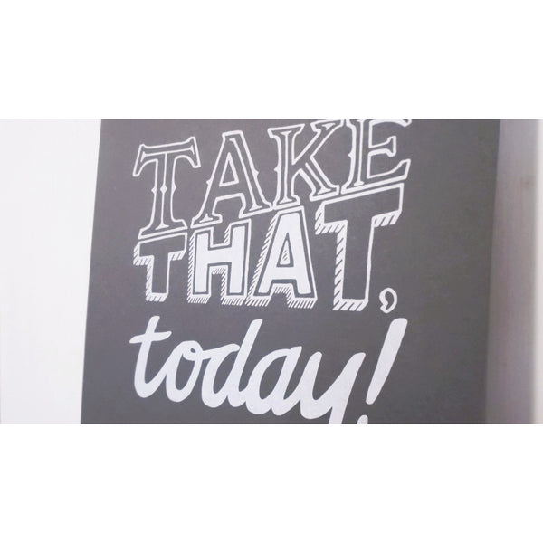 Take That Today Screenprint