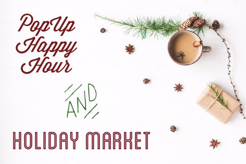 Pop Up Happy Hour and Holiday Market