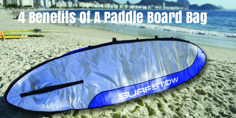 4 Benefits Of A Paddle Board Bag | Paddle Board & Surf