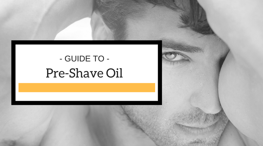 Pre-Shave Oil Guide: Tips, Ticks, & Why It Is Important