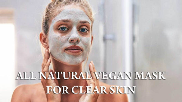Best All Natural Vegan Mask For Clear Skin