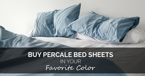 Buy Percale Bed Sheets In Your Favorite Color