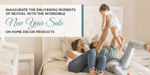 Inaugurate the Enlivening Moments of Revival with the Incredible New Year Sale on Home Décor Products