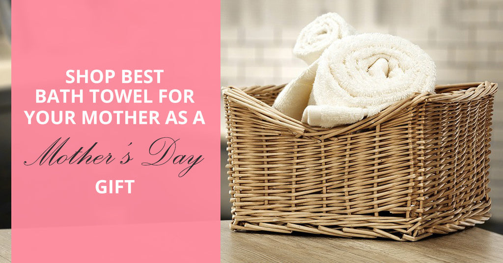 Best Bath Towel For Your Mother As A Mother's Day Gift