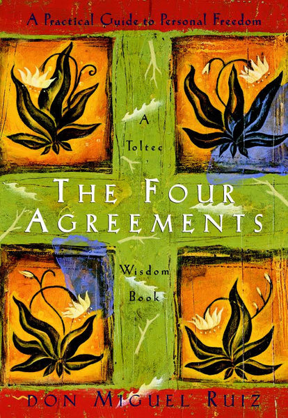 The Four Agreements by Don Miguel Ruiz... (and the subsequent Fifth)