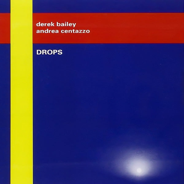 DEREK BAILEY, ANDREA CENTAZZO – Drops . CD