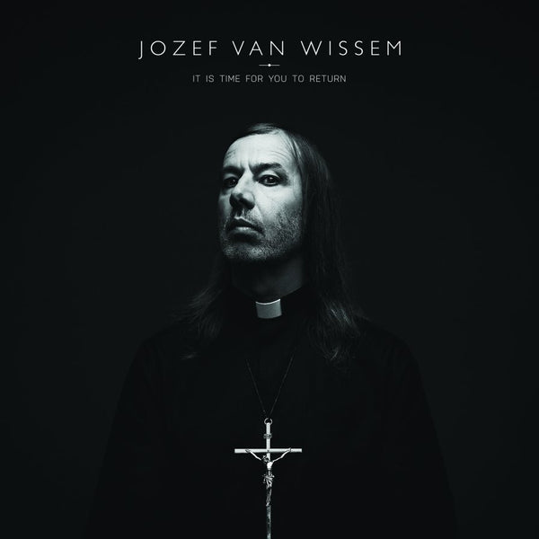 JOZEF VAN WISSEM - It Is Time for You to Return