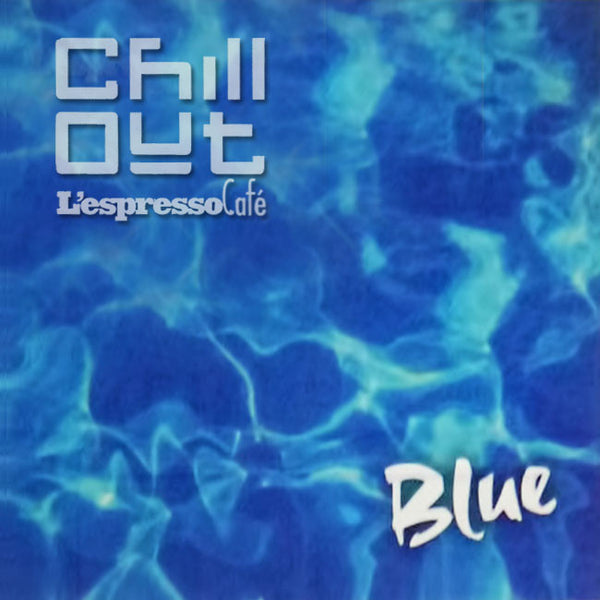 VARIOUS - Chill Out / Blue [L'Espresso Café] . CD