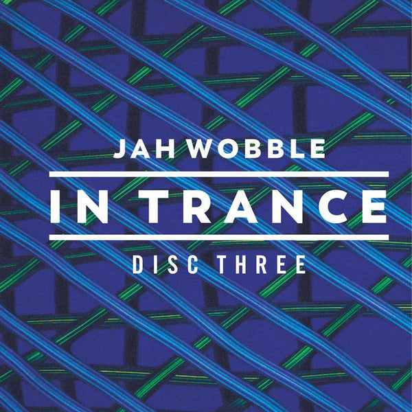 JAH WOBBLE - In Trance . 3CD . DISC 3