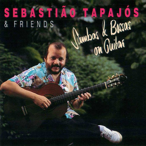 SEBASTIÃO TAPAJÓS & FRIENDS - Sambas & Bossas on Guitar . CD