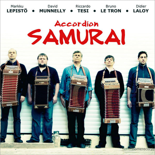 RICCARDO TESI, MARKKU LEPISTO, DAVID MUNNELLY, BRUNO LE TRON, DIDIER LALOY - Accordion Samurai . CD