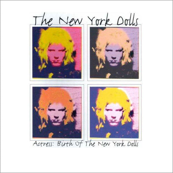 THE NEW YORK DOLLS - Actress: Birth Of The New York Dolls . CD