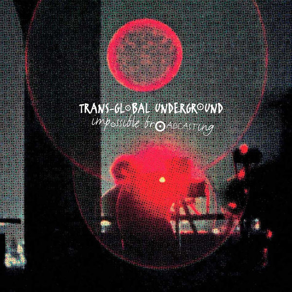 TRANSGLOBAL UNDERGROUND - Impossible Broadcasting - CD