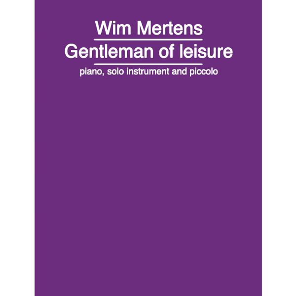 WIM MERTENS - Gentleman Of Leisure . SCORE - piano, solo instrument and piccolo
