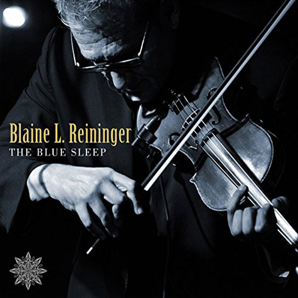 BLAINE L. REININGER - Blue Sleep . CD