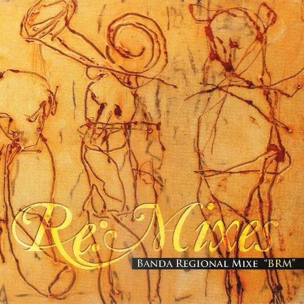 "BANDA REGIONAL MIXE ""BRM"" [feat. STEVEN BROWN] - Re:Mixes . CD+DVD"