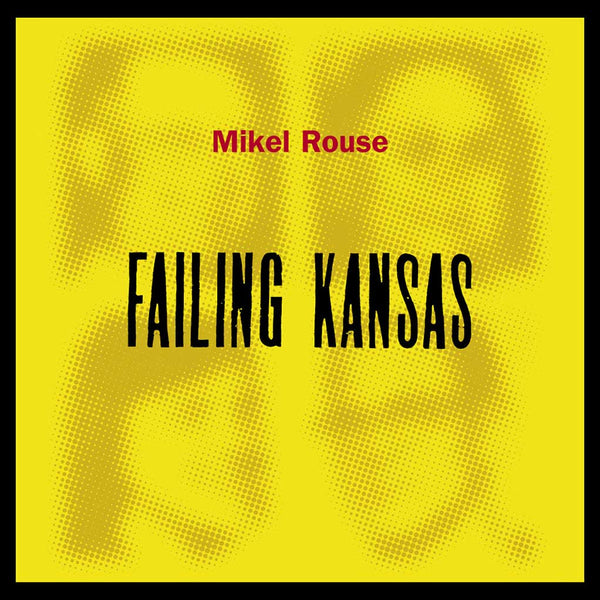 MIKEL ROUSE – Failing Kansas . CD