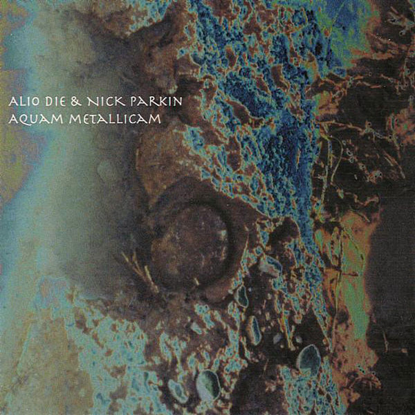 ALIO DIE & NICK PARKIN - Aquam Metallicam . CD