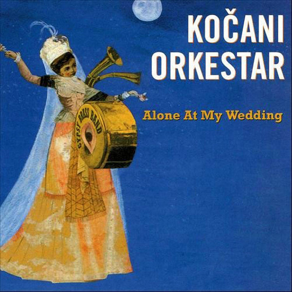 KOČANI ORKESTAR - Alone At My Wedding