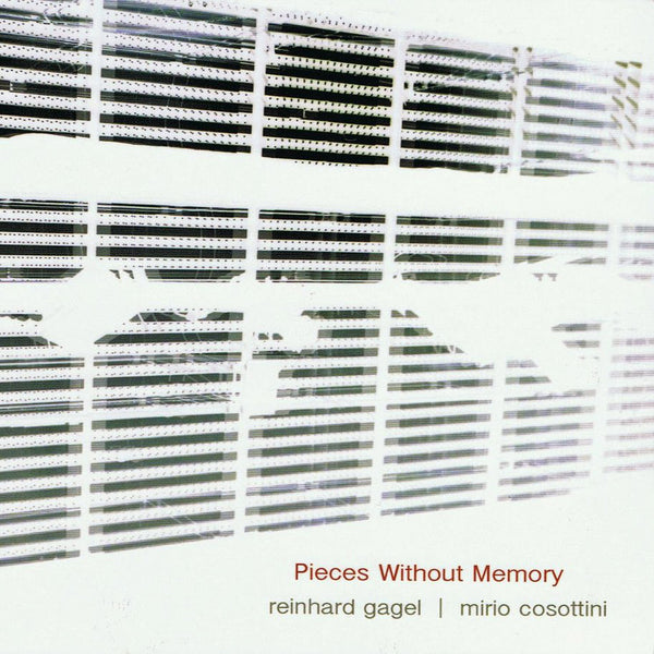 REINHARD GAGEL & MIRIO COSOTTINI - Pieces Without Memory . CD