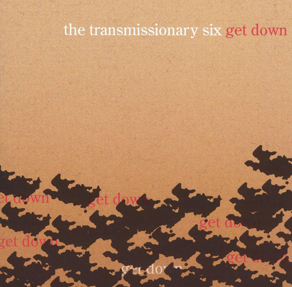 TRANSMISSIONARY SIX - Get Down . CD