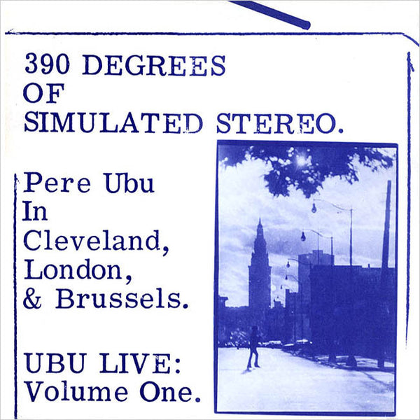 PERE UBU – 390 Degrees Of Simulated Stereo. Ubu Live: Volume One . LP