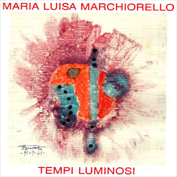MARIA LUISA MARCHIORELLO - Tempi Luminosi . CD