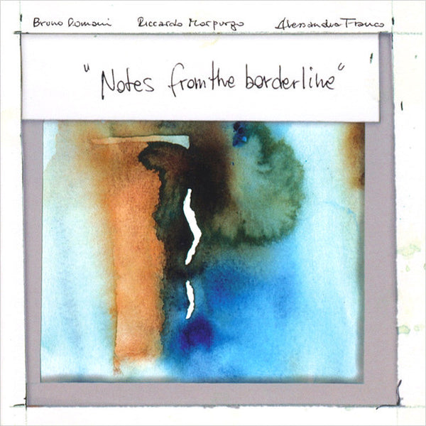 BRUNO ROMANI / RICCARDO MORPURGO / ALESSANDRA FRANCO - Notes from the Borderline . CD