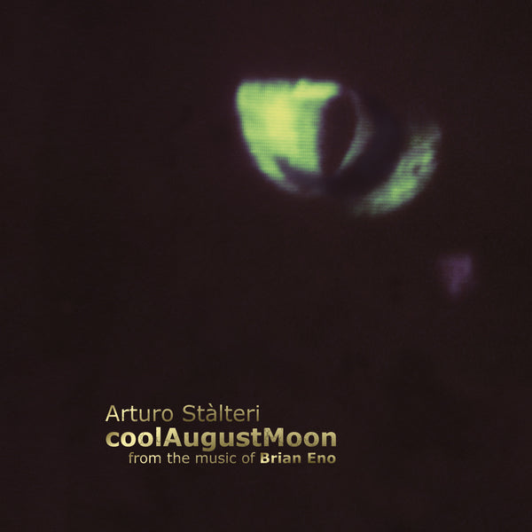 ARTURO STALTERI - coolAugustMoon . from the music of BRIAN ENO