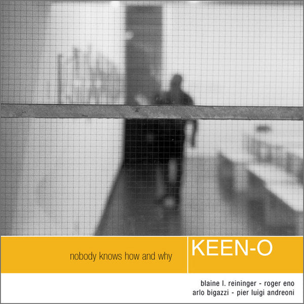 KEEN-O [Blaine L. Reininger. Pier Luigi Andreoni. Roger Eno. Arlo Bigazzi] - Nobody Knows How And Why . CD