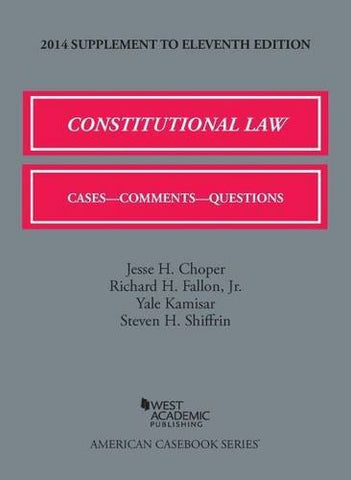 Constitutional Law: Cases, Comments, and Questions, 11th, 2014 Supplement (American Casebook Series)