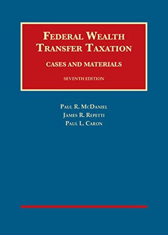 Federal Wealth Transfer Taxation, Cases and Materials, (University Casebook Series)