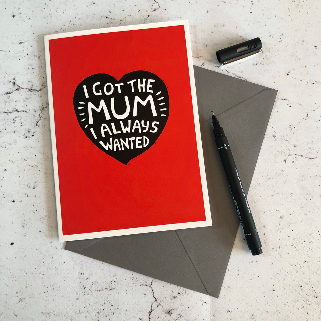 I Got The Mum I Always Wanted Card