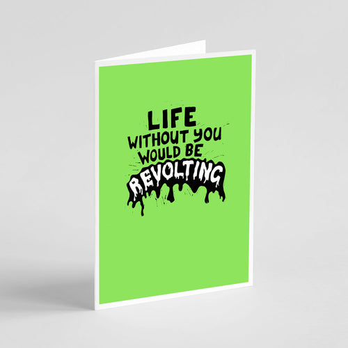 Life Without You Would Be Revolting Card