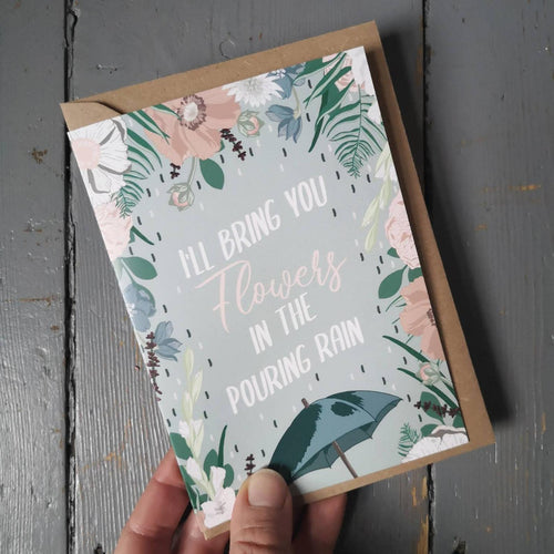 I'll Bring You Flowers in the Pouring Rain Card